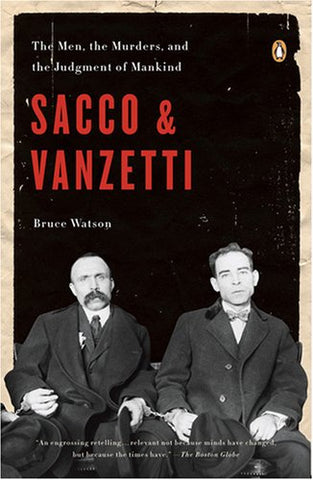 Sacco & Vanzetti: The Men, the Murders and the Judgment of Mankind (Penguin Us)