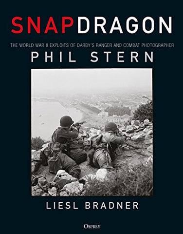 Snapdragon: The World War II Exploits of Darby's Ranger and Combat Photographer Phil Stern