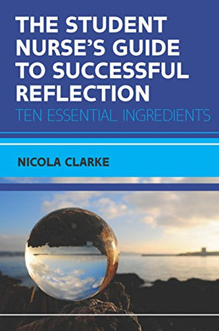 The Student Nurse's Guide to Successful Reflection