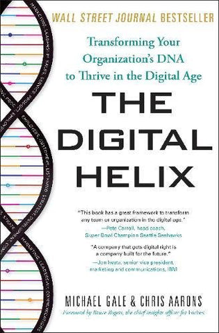 The Digital Helix: How to Transform Every Aspect of Your Organization to Win Now and in the Future