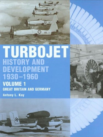 The The Early History and Development of the Turbojet: The Early History and Development of the Turbojet Great Britain and Germany v. 1