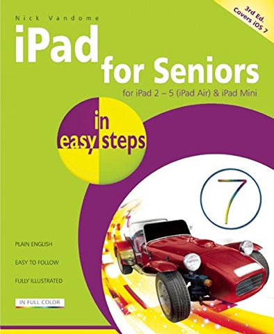 iPad for Seniors in easy steps 3rd Edition covers iOS 7 for iPad 2-5 (iPad Air) and iPad Mini