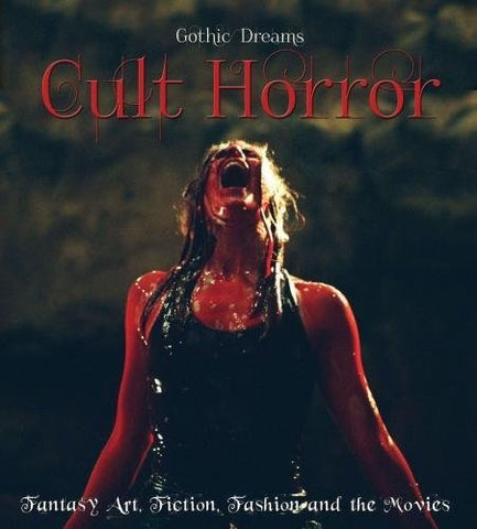Cult Horror: Fantasy Art, Fiction & The Movies (Gothic Dreams)