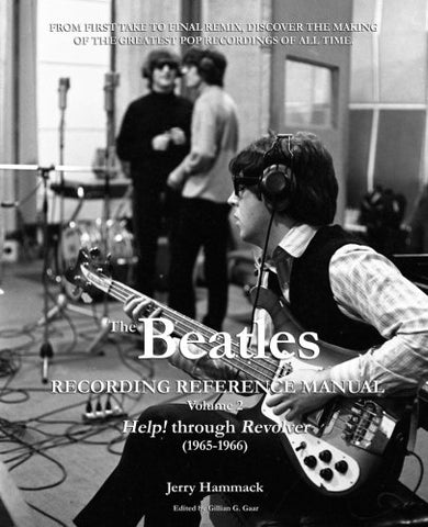 The Beatles Recording Reference Manual: Volume 2: Help! through Revolver (1965-1966) (The Beatles Recording Reference Manuals)