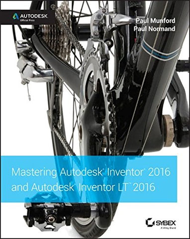 Mastering Autodesk Inventor 2016 and Autodesk Inventor LT 2016: Autodesk Official Press (Printed Version)