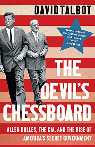 The Devils Chessboard: Allen Dulles, the CIA, and the Rise of Americas Secret Government
