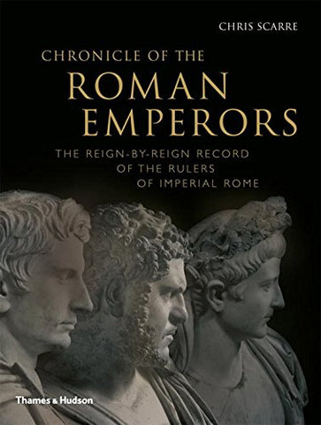 Chronicle of the Roman Emperors: The Reign-by-Reign Record of the Rulers of Imperial Rome (Chronicles)