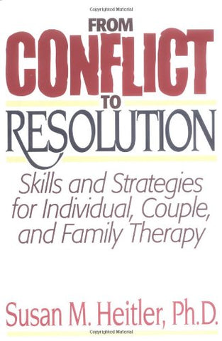 From Conflict to Resolution: Strategies for Diagnosis and Treatment of Distressed Individuals, Couples, and Families: Skills and Strategies for ... Family Therapy (A Norton professional book)