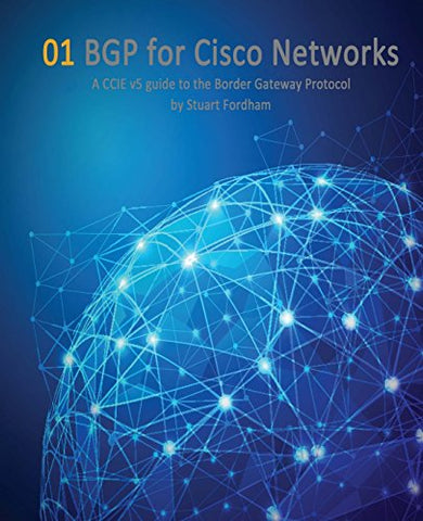 BGP for Cisco Networks: A CCIE v5 guide to the Border Gateway Protocol: Volume 1 (Cisco CCIE Routing and Switching v5.0)