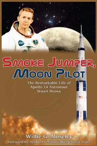 Smoke Jumper, Moon Pilot: The Remarkable Life of Apollo 14 Astronaut Stuart Roosa