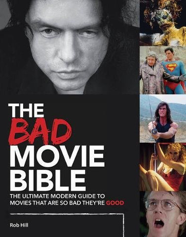 The Bad Movie Bible: The Ultimate Modern Guide to Movies That Are so Bad They're Good (Movie Bibles)
