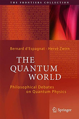 The Quantum World: Philosophical Debates on Quantum Physics (The Frontiers Collection)