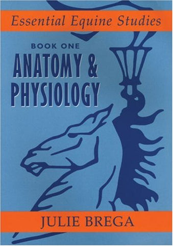 Essential Equine Studies: Anatomy and Physiology: Bk. 1 (Essential Equine Studies)