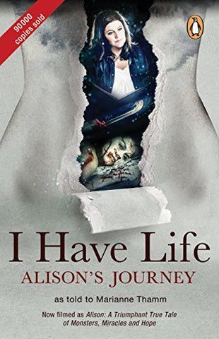 I Have Life: Alison's Journey: As Told to Marianne Thamm