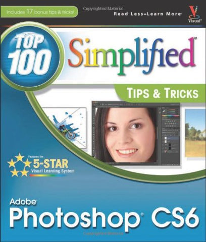 Adobe Photoshop CS6 Top 100 Simplified Tips and Tricks (Top 100 Simplified Tips & Tricks)