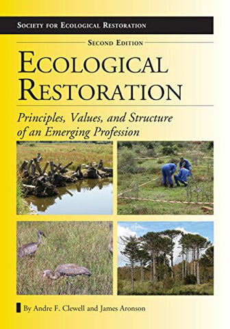 Ecological Restoration: Principles, Values, and Structure of an Emerging Profession (The Science and Practice of Ecological Restoration Series) (Society for Ecological Restoration)
