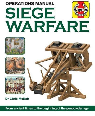 Siege Warfare Manual: Engines, equipment and techniques (Haynes Manuals)