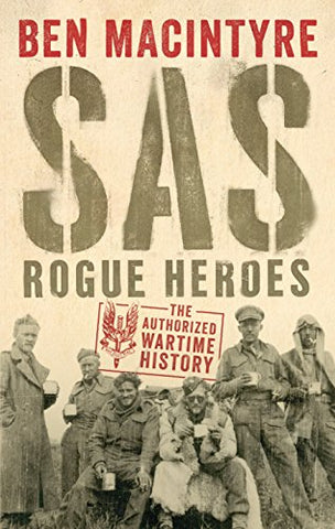 SAS: Rogue Heroes  the Authorized Wartime History