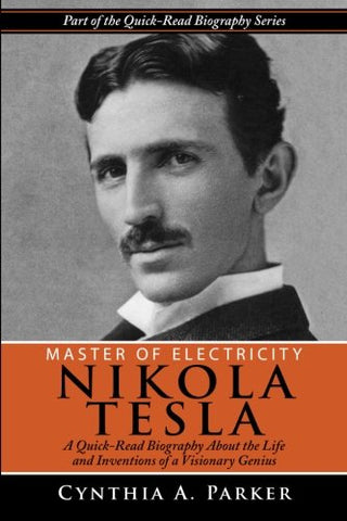 Master of Electricity - Nikola Tesla: A Quick-Read Biography About the Life and Inventions of a Visionary Genius: Volume 5