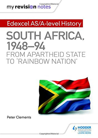 My Revision Notes: Edexcel AS/A-level History South Africa, 194894: from apartheid state to rainbow nation