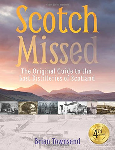 Scotch Missed - The Original Guide to the Lost Distilleries of Scotland