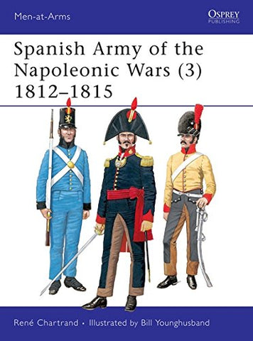 Spanish Army of the Napoleonic Wars (3): 1812-1815: 1812-15 v. 3 (Men-at-Arms)