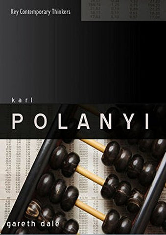 Karl Polanyi: The Limits of the Market (Key Contemporary Thinkers)