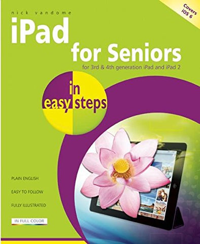 iPad for Seniors In Easy Steps 2nd Edition, covers iOS 6