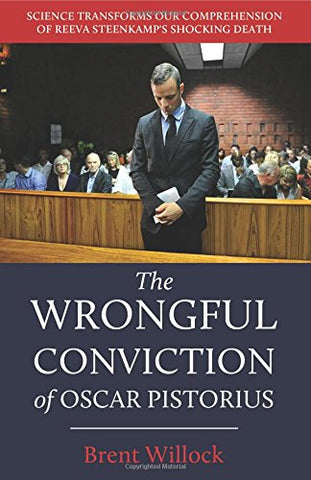 The Wrongful Conviction of Oscar Pistorius: Science Transforms Our Comprehension of Reeva Steenkamp's Shocking Death