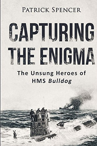 Capturing The Enigma: The Unsung Heroes of HMS Bulldog