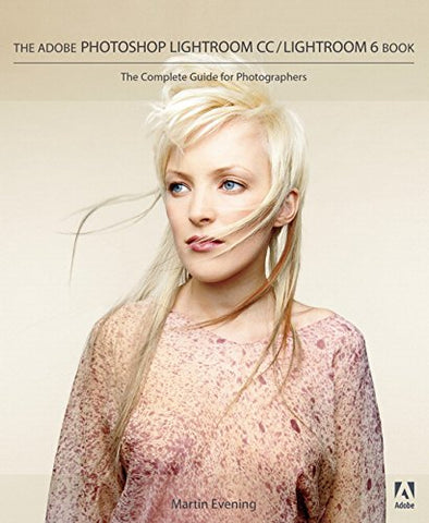 The Adobe Photoshop Lightroom CC/Lightroom 6 Book: The Complete Guide for Photographers