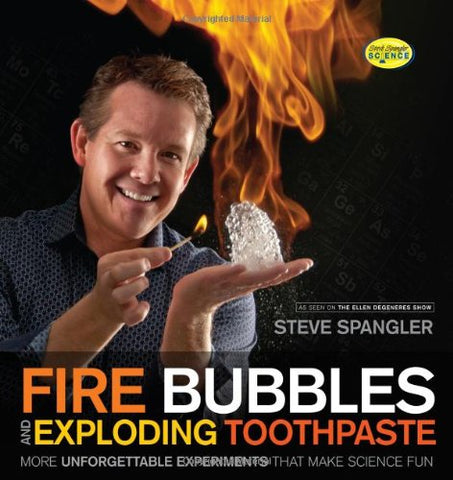 Fire Bubbles & Exploding Toothpaste: More Unforgettable Experiments That Make Science Fun (Steve Spangler Science)