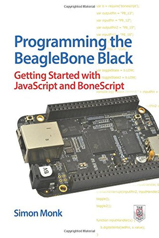 Programming the BeagleBone Black: Getting Started with JavaScript and BoneScript