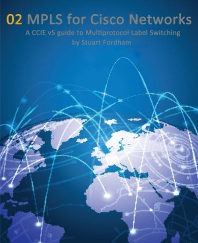 MPLS for Cisco Networks: A CCIE v5 guide to Multiprotocol Label Switching: Volume 2 (Cisco CCIE Routing and Switching v5.0)