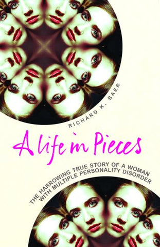 A Life in Pieces: The harrowing story of a woman with 17 personalities: How One Woman's Personality Was Shattered by Years of Abuse