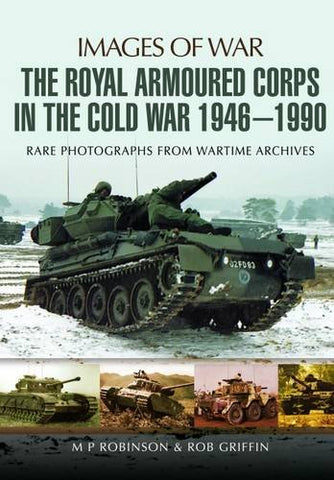 The Royal Armoured Corps in the Cold War 1946-1990 (Images of War)