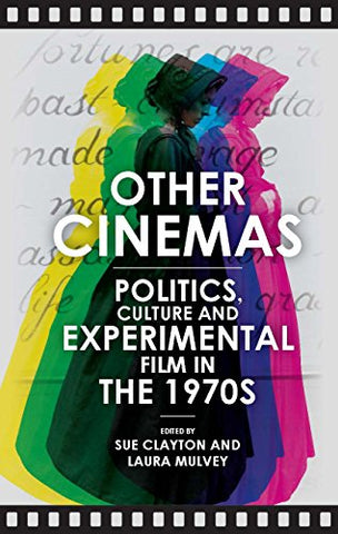 Other Cinemas : Politics, Culture and Experimental Film in the 1970s