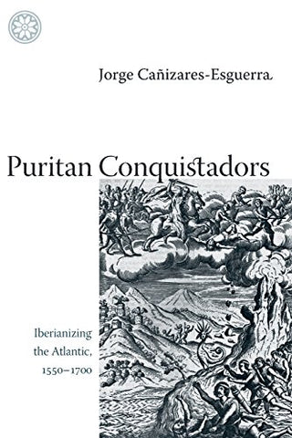 Puritan Conquistadors: Iberianizing the Atlantic, 1550-1700