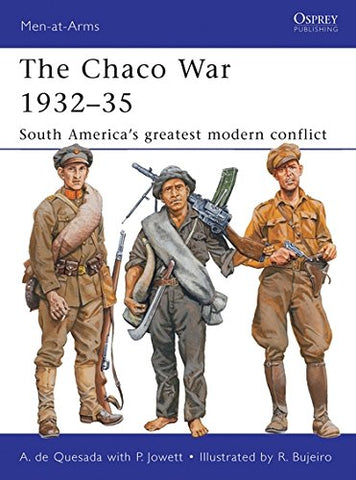 The Chaco War 193235: South Americas greatest modern conflict (Men-at-Arms)