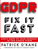 GDPR - Fix it Fast: Apply GDPR to Your Company in 10 Simple Steps