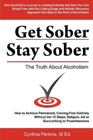 Get Sober Stay Sober: The Truth About Alcoholism