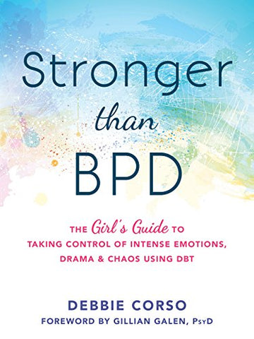 Stronger Than BPD: The Girl's Guide to Taking Control of Intense Emotions, Drama and Chaos Using DBT