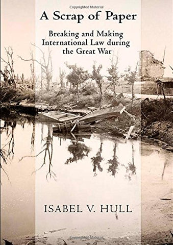 A Scrap of Paper: Breaking and Making International Law during the Great War