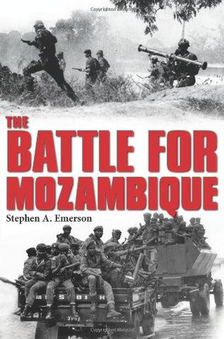 The Battle for Mozambique: The FrelimoRenamo Struggle, 19771992