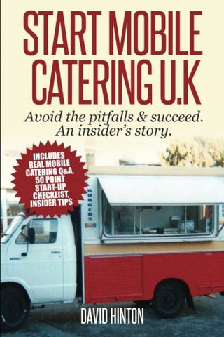 Start Mobile Catering UK: Avoid the pitfalls and succeed. An insider's story.