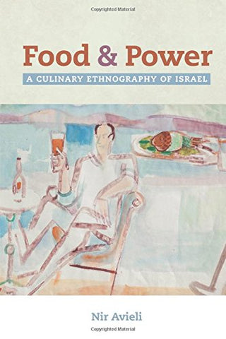 Food and Power: A Culinary Ethnography of Isrl (California Studies in Food and Culture)