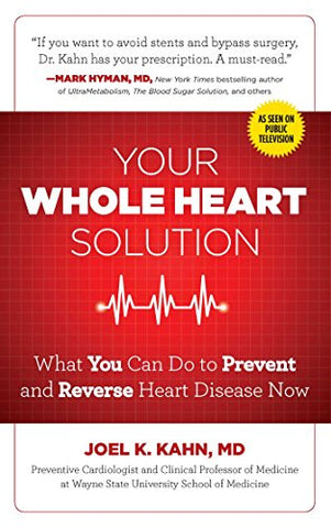 Your Whole Heart Solution: What You Can Do to Prevent and Reverse Heart Disease Now