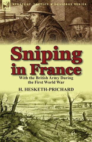Sniping in France: With the British Army During the First World War