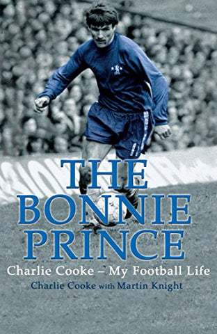 The Bonnie Prince: Charlie Cooke - My Football Life