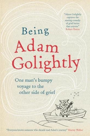 Being Adam Golightly: One man's bumpy voyage to the other side of grief